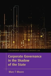 Corporate Governance in the Shadow of the State ebook by Marc T Moore