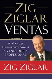 Zig Ziglar Ventas - El manual definitivo para el vendedor profesional ebook by Kobo.Web.Store.Products.Fields.ContributorFieldViewModel