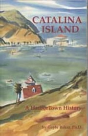 Catalina Island - A HarborTown History ebook by Gayle Baker