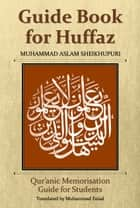 Guide Book for Huffaz - Quranic Memorisation Guide for Students ebook by Muhammad Aslam Sheikhupuri