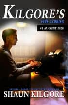 Kilgore's Five Stories #1: August 2020 - Kilgore's Five Stories, #1 ebook by Shaun Kilgore
