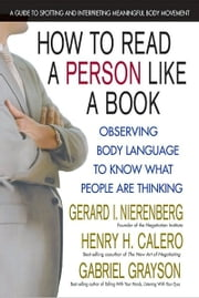 How to Read a Person Like a Book - Observing Body Language to Know What People Are Thinking ebook by Gabriel Grayson,Gerard I. Nierenberg,Henry H. Calero