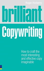 Brilliant Copywriting - How to craft the most interesting and effective copy imaginable ebook by Roger Horberry