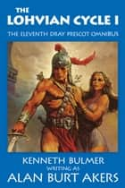 The Lohvian Cycle I - The eleventh Dray Prescot omnibus ebook by Alan Burt Akers