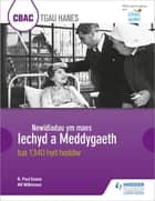CBAC TGAU HANES Newidiadau ym maes Iechyd a Meddygaeth tua 1340 hyd heddiw (WJEC GCSE History Changes in Health and Medicine c.1340 to the present day Welsh-language edition) ebook by R. Paul Evans, Alf Wilkinson