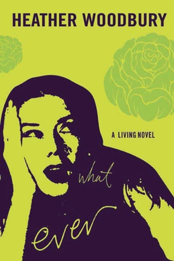 What Ever - A Living Novel ebook by Heather Woodbury