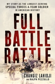 Full Battle Rattle - My Story as the Longest-Serving Special Forces A-Team Soldier in American History ebook by Changiz Lahidji, Ralph Pezzullo