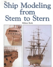 Ship Modeling from Stem to Stern ebook by Milton Roth