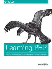 Learning PHP - A Gentle Introduction to the Web's Most Popular Language ebook by David Sklar