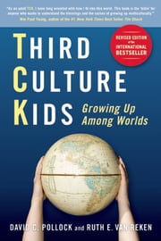 Third Culture Kids - Growing Up Among Worlds ebook by David  C. Pollock,Ruth E. Van Reken