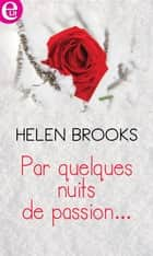 Par quelques nuits de passion... ebook by Helen Brooks