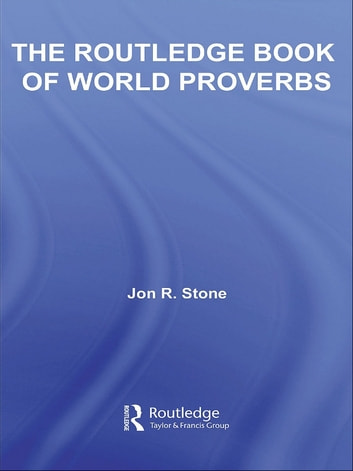 The Routledge Book of World Proverbs ebook by Jon R. Stone