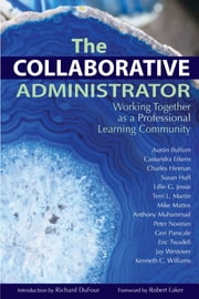 The Collaborative Administrator - Working Together as a Professional Learning Community ebook by Austin Buffum,Cassandra Erkens