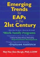 Emerging Trends for EAPs in the 21st Century ebook by Nan Van Den Bergh