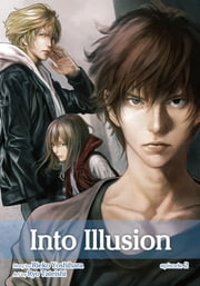 Into Illusion, Episode 2 (Yaoi Novel & Manga) (Yaoi Manga) ebook by Rieko Yoshihara, Ryo  Tateishi