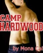 Camp Hardwood (A Gay Romance about One Camper's First Time) ebook by Mona Cai