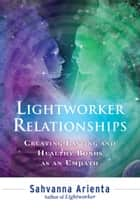 Lightworker Relationships ebook by Arienta,Sahvanna
