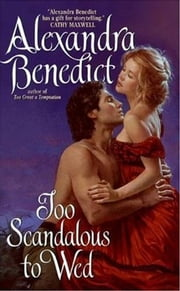 Too Scandalous to Wed ebook by Alexandra Benedict