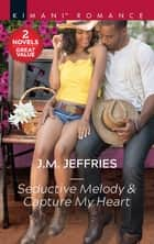 Seductive Melody & Capture My Heart/Seductive Melody/Capture My He ebook by J.m. Jeffries