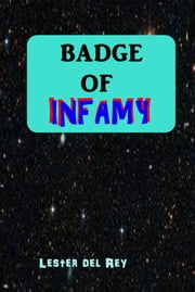 Badge of Infamy ebook by Lester del Rey