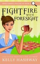 Fight Fire with Foresight (Piper Ashwell Psychic P.I. Book 12) ebook by