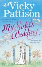 My Sister's Wedding - For better or worse, two families are about to become one . . . ebook by Vicky Pattison