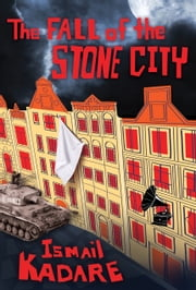 The Fall of the Stone City ebook by Ismail Kadare