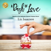 A Dash of Love - Based on the Hallmark Channel Original Movie audiobook by Liz Isaacson, Erin Mallon