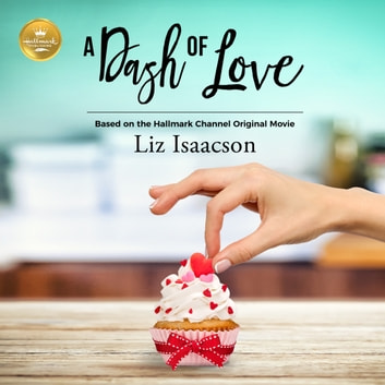 A Dash of Love - Based on the Hallmark Channel Original Movie audiobook by Liz Isaacson,Erin Mallon