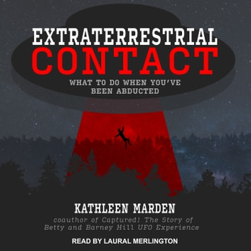 Extraterrestrial Contact - What to Do When You've Been Abducted audiobook by Kathleen Marden