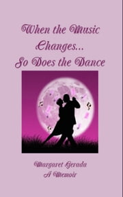 When the Music changes...So Does the Dance - A memoir ebook by Margaret Gerada
