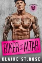 Biker at the Altar - Iron Claws MC, #2 ebook by Claire St. Rose