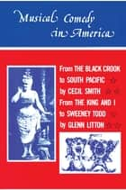 Musical Comedy in America ebook by Cecil A. Smith,Glenn Litton