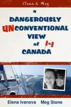 A Dangerously Unconventional View of Canada - an interview with Meg: adventurer, heroine, misfit ebook by Morgan Stone, Elena Ivanova