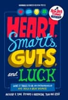 Heart, Smarts, Guts, and Luck - What It Takes to Be an Entrepreneur and Build a Great Business ebook by Tsun-Yan Hsieh, Anthony K. Tjan, Richard J. Harrington
