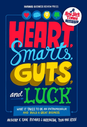 Heart, Smarts, Guts, and Luck - What It Takes to Be an Entrepreneur and Build a Great Business ebook by Tsun-Yan Hsieh,Anthony K. Tjan,Richard J. Harrington