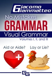 Visual Grammar - No Mistakes Grammar, Volumes I, II, and III ebook by Giacomo Giammatteo
