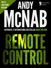 Remote Control (Nick Stone Book 1): Andy McNab's best-selling series of Nick Stone thrillers - now available in the US, with bonus material ebook by Andy McNab