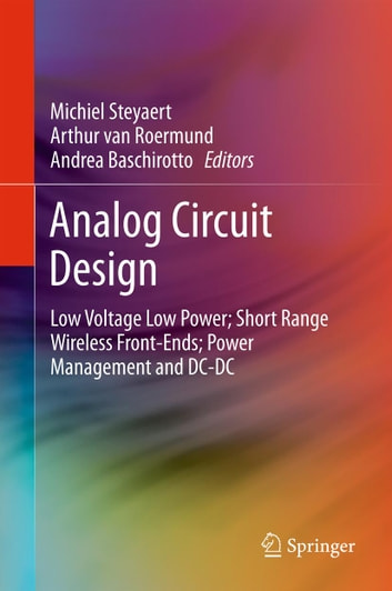 Analog Circuit Design - Low Voltage Low Power; Short Range Wireless Front-Ends; Power Management and DC-DC ebook by