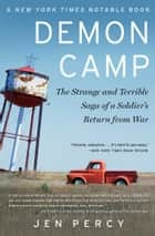 Demon Camp - The Strange and Terrible Saga of a Soldier's Return from War ebook by Jennifer Percy