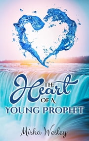 The Heart Of A Young Prophet ebook by Misha Wesley