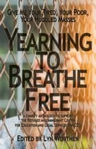 Yearning to Breathe Free - a Charity anthology supporting the Refugee and Immigrant Center for Education and Legal Services (RAICES) ebook by Lyn Worthen, Sam Schreiber, Michael Brueggeman,...