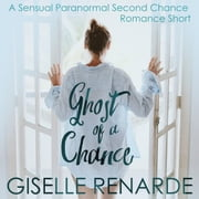 Ghost of a Chance - A Sensual Paranormal Second Chance Romance Short audiobook by Giselle Renarde