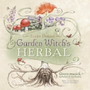 Garden Witch's Herbal: Green Magick, Herbalism & Spirituality ebook by Ellen Dugan