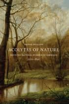 Acolytes of Nature ebook by Denise Phillips