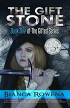 The Gift Stone ebook by Bianca Rowena