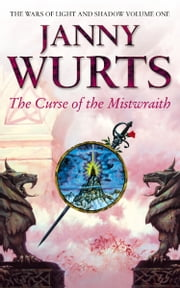 Curse of the Mistwraith (The Wars of Light and Shadow, Book 1) ebook by Janny Wurts