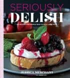 Seriously Delish ebook by Jessica Merchant