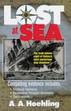 Lost at Sea - The Truth Behind Eight of History's Most Mysterious Ship Disasters ebook by A. Hoehling