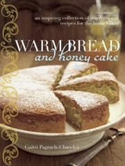 Warm Bread and Honey Cake - An inspiring collection of international recipes for the home baker ebook by Gaitri Pagrach-Chandra